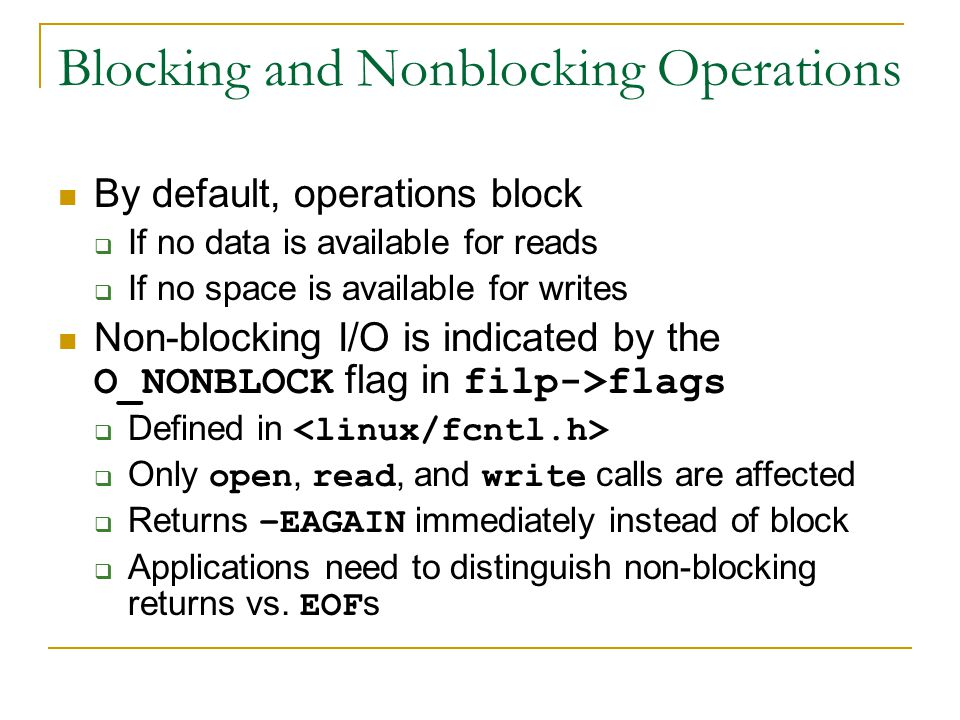 Blocking and Nonblocking Operations By default, operations block  If no data is available for reads  If no space is available for writes Non-blockin