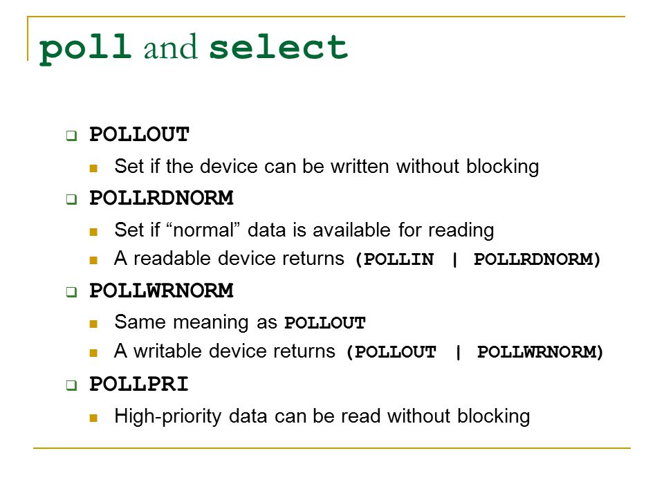 """poll and select  POLLOUT Set if the device can be written without blocking  POLLRDNORM Set if """"normal"""" data is available for reading A readable devi"""
