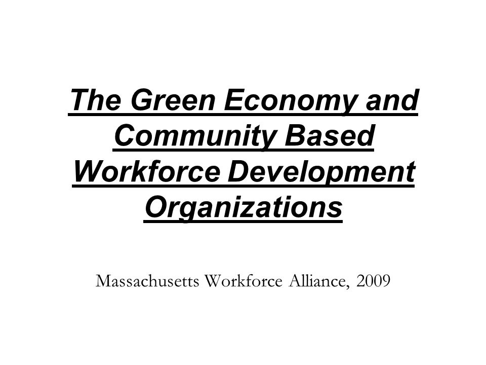 massworkforcealliance.org 2009 Three goals: 1.Understanding the opportunity 2.Identifying the unique role for and needs of community based wd programs 3.Outlining next steps