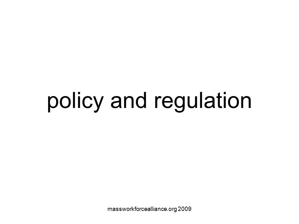 massworkforcealliance.org 2009 policy and regulation