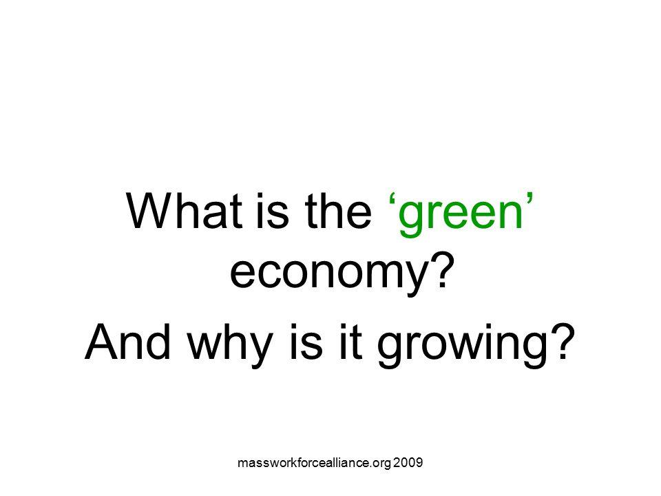 massworkforcealliance.org 2009 Pollin, Green Recovery Identified jobs in Building Retrofit Mass Transit/Freight Rail Smart Grid Wind and Solar Advanced Biofuels