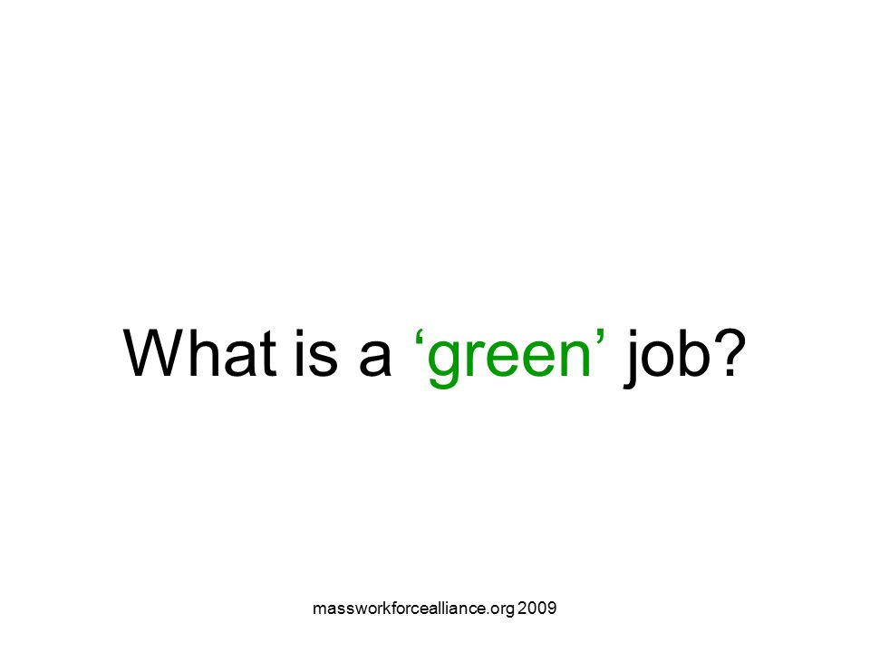 massworkforcealliance.org 2009 Apollo Alliance's definition: Green-collar jobs are well paid, career track jobs that contribute directly to preserving or enhancing environmental quality.