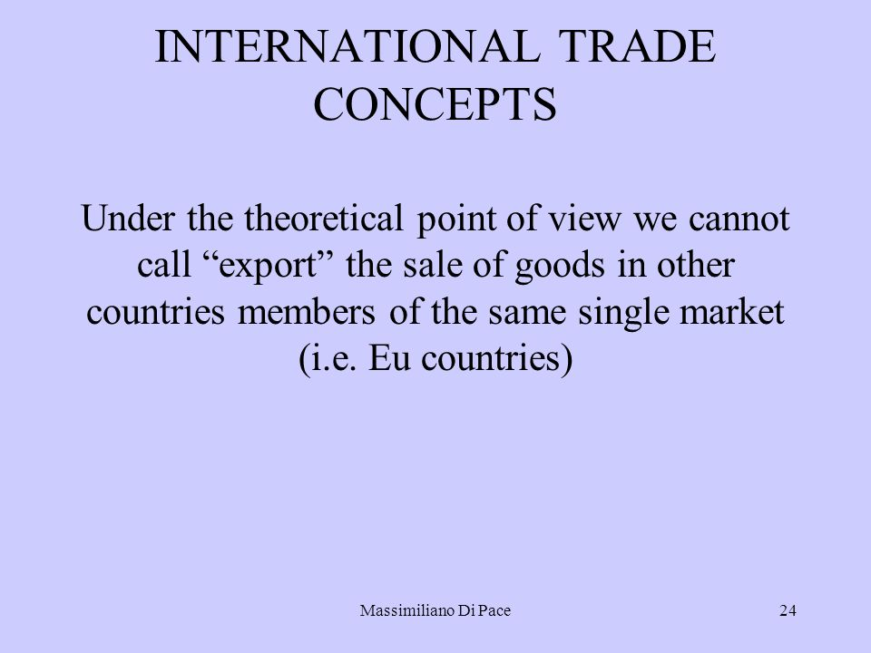 """Massimiliano Di Pace24 INTERNATIONAL TRADE CONCEPTS Under the theoretical point of view we cannot call """"export"""" the sale of goods in other countries m"""