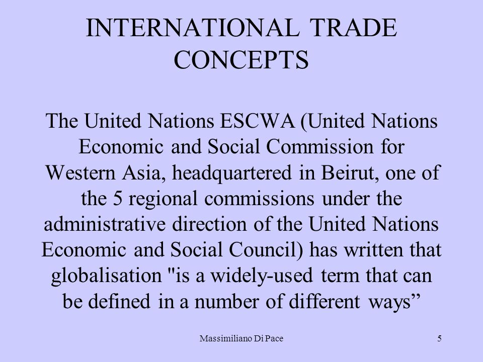 Massimiliano Di Pace5 INTERNATIONAL TRADE CONCEPTS The United Nations ESCWA (United Nations Economic and Social Commission for Western Asia, headquart