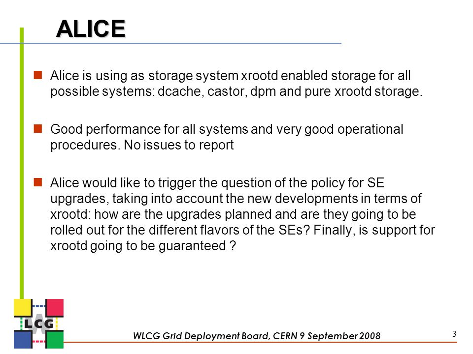 ALICE Alice is using as storage system xrootd enabled storage for all possible systems: dcache, castor, dpm and pure xrootd storage. Good performance