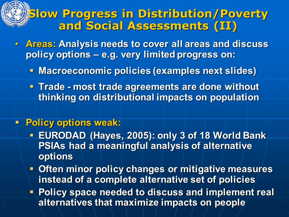 Slow Progress in Distribution/Poverty and Social Assessments (II) Areas: Analysis needs to cover all areas and discuss policy options – e.g. very limi