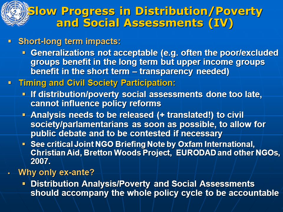 Slow Progress in Distribution/Poverty and Social Assessments (IV)  Short-long term impacts:  Generalizations not acceptable (e.g.