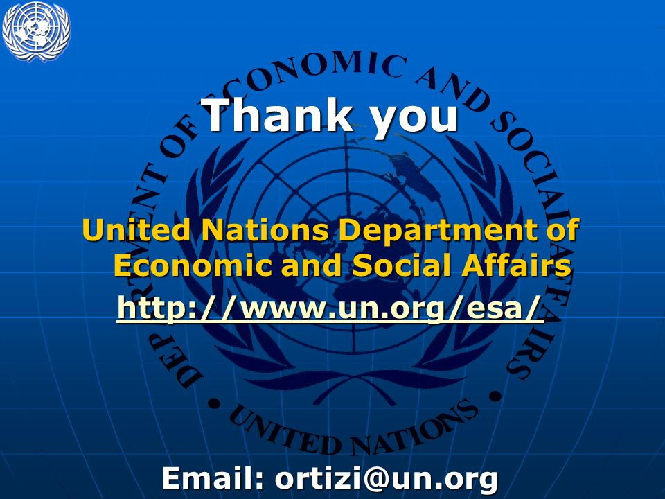 Thank you United Nations Department of Economic and Social Affairs http://www.un.org/esa/ Email: ortizi@un.org