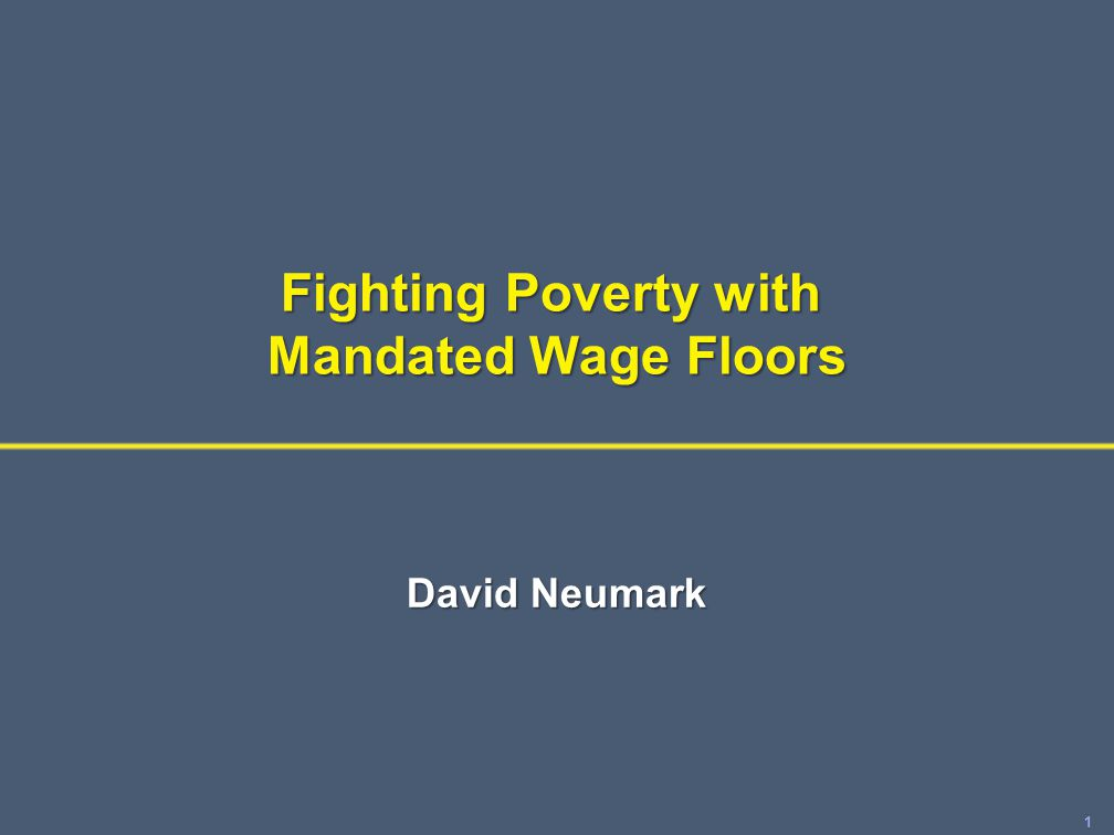 1 Fighting Poverty with Mandated Wage Floors David Neumark