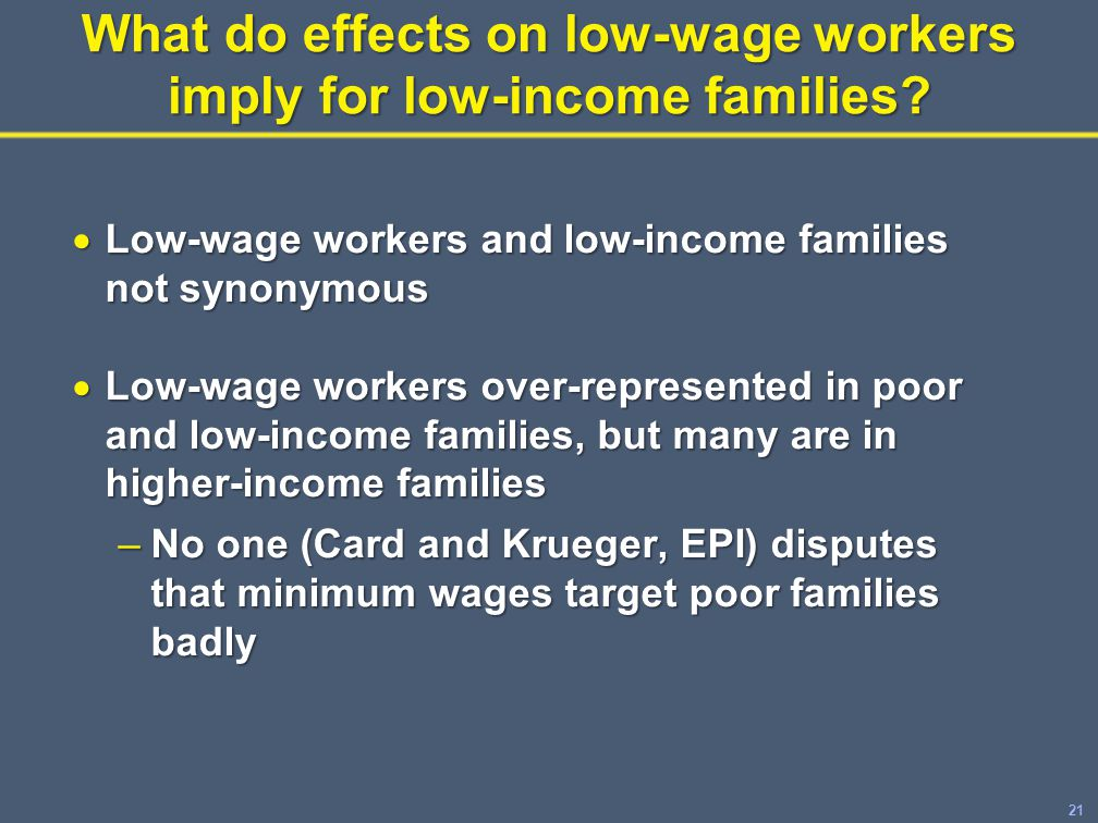21 What do effects on low-wage workers imply for low-income families.