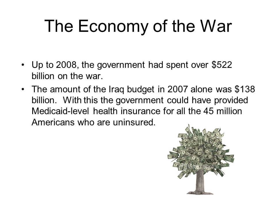 The Economy of the War Up to 2008, the government had spent over $522 billion on the war.