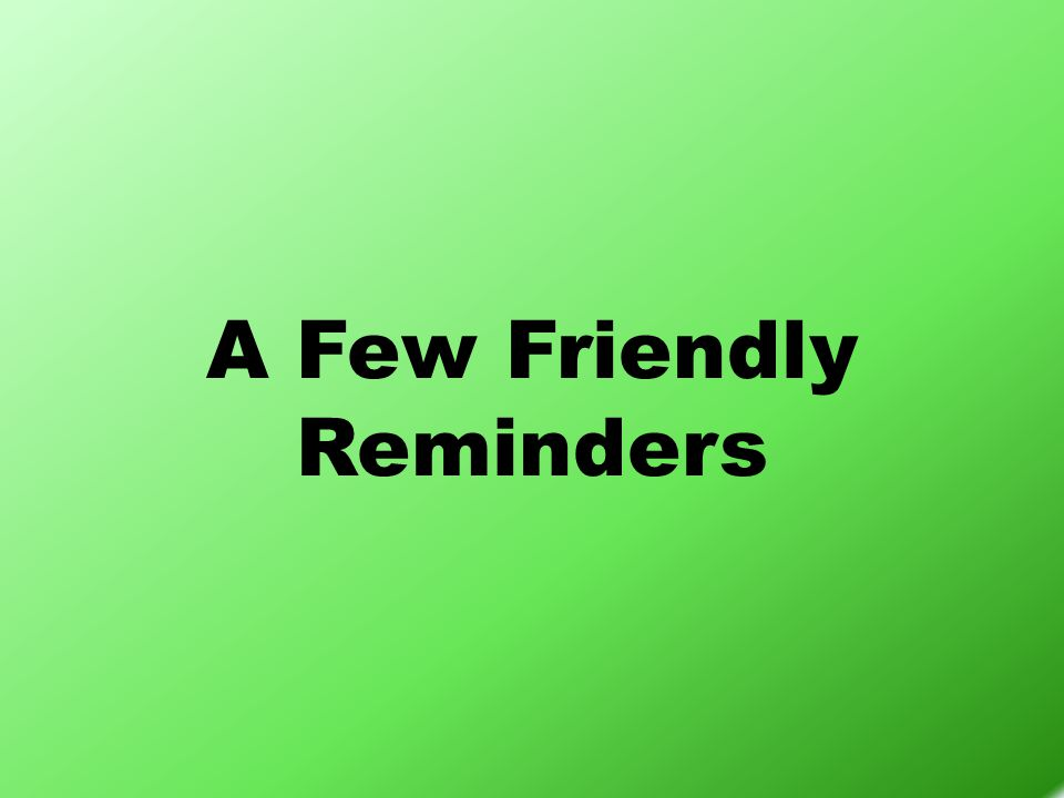 A Few Friendly Reminders