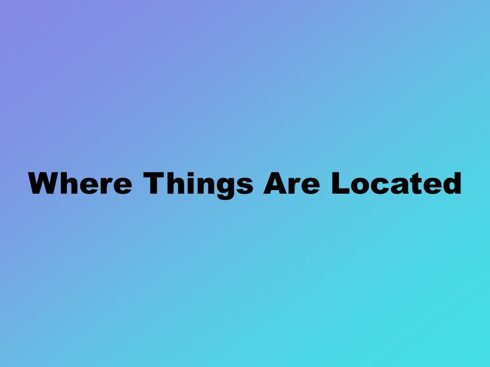 Where Things Are Located