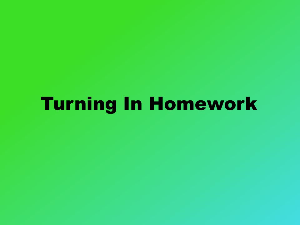 Turning In Homework