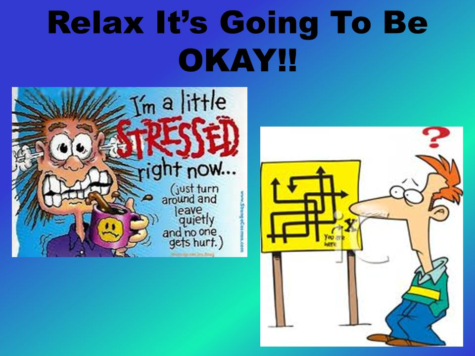 Relax It's Going To Be OKAY!!