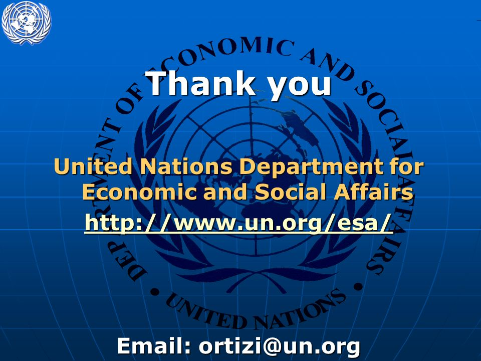Thank you United Nations Department for Economic and Social Affairs http://www.un.org/esa/ Email: ortizi@un.org