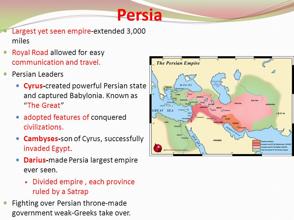 Persia Largest yet seen empire-extended 3,000 miles Royal Road allowed for easy communication and travel.