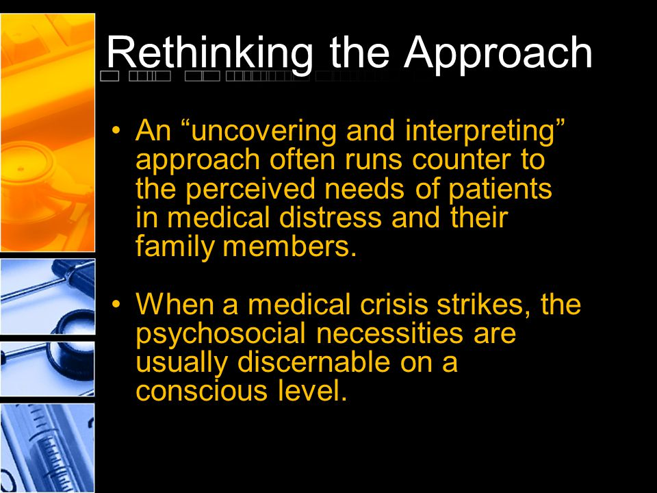 "Rethinking the Approach An ""uncovering and interpreting"" approach often runs counter to the perceived needs of patients in medical distress and their"