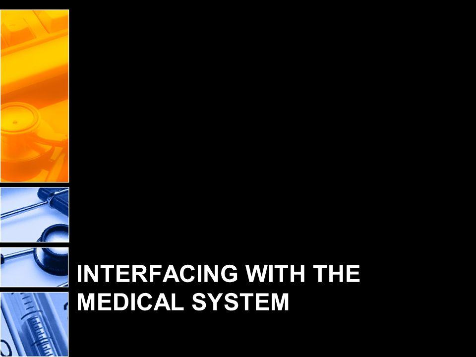 INTERFACING WITH THE MEDICAL SYSTEM