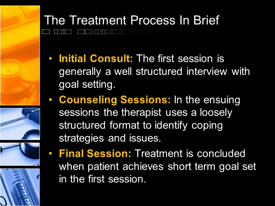 The Treatment Process In Brief Initial Consult: The first session is generally a well structured interview with goal setting. Counseling Sessions: In