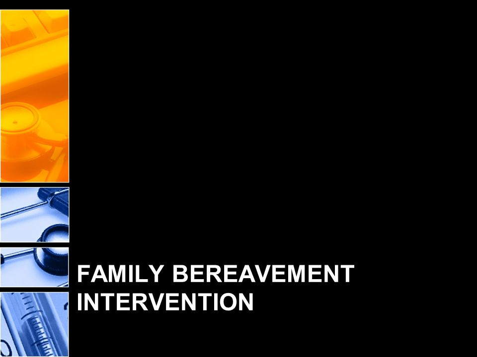 FAMILY BEREAVEMENT INTERVENTION