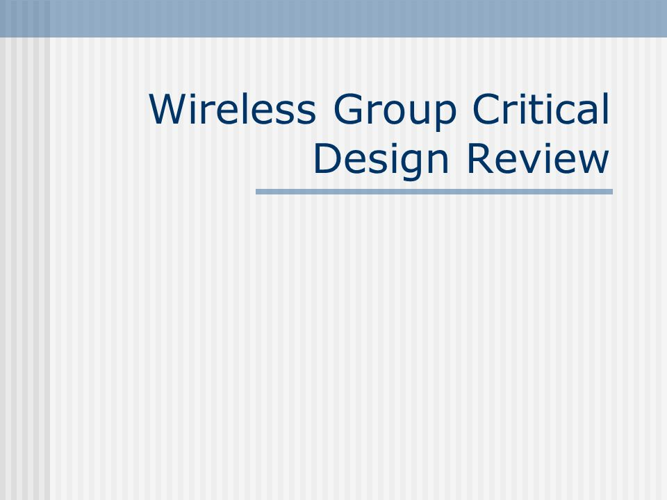 Wireless Group Critical Design Review