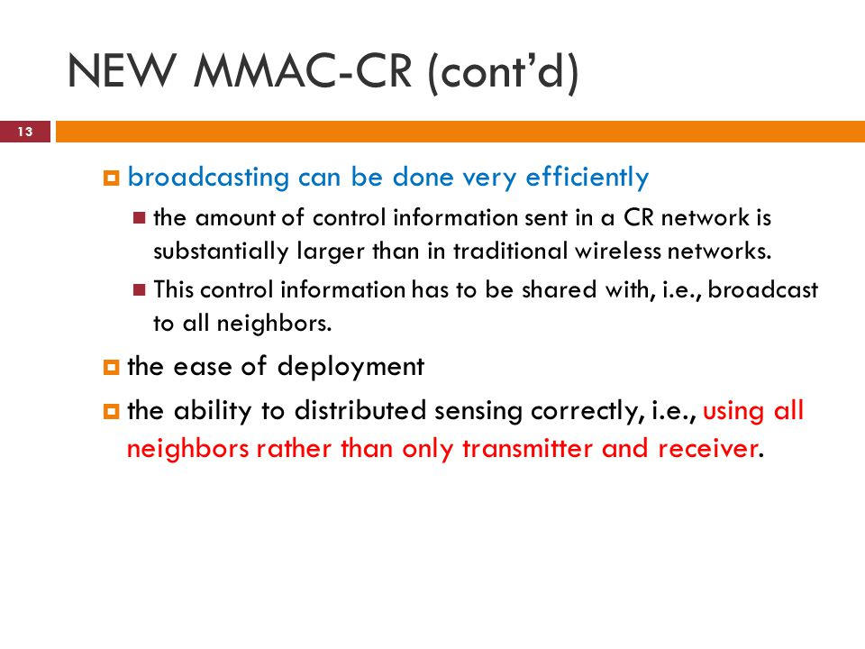 NEW MMAC-CR (cont'd) 13  broadcasting can be done very efficiently the amount of control information sent in a CR network is substantially larger than in traditional wireless networks.