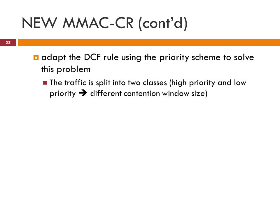 NEW MMAC-CR (cont'd) 23  adapt the DCF rule using the priority scheme to solve this problem The traffic is split into two classes (high priority and low priority  different contention window size)