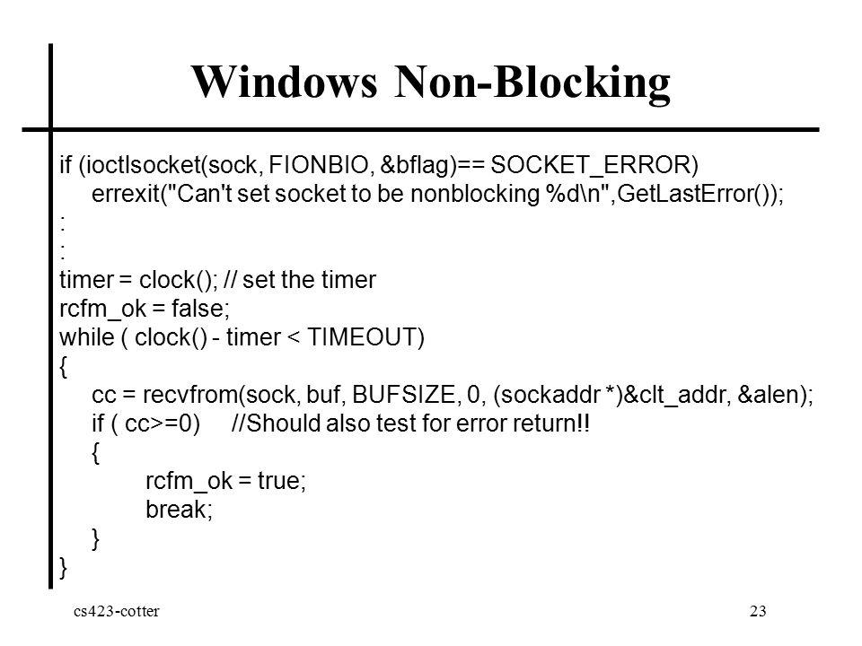 cs423-cotter23 Windows Non-Blocking if (ioctlsocket(sock, FIONBIO, &bflag)== SOCKET_ERROR) errexit(