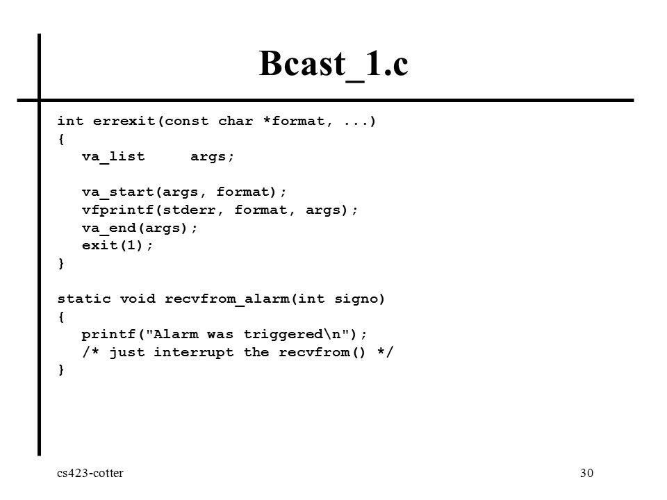 cs423-cotter30 Bcast_1.c int errexit(const char *format,...) { va_listargs; va_start(args, format); vfprintf(stderr, format, args); va_end(args); exit
