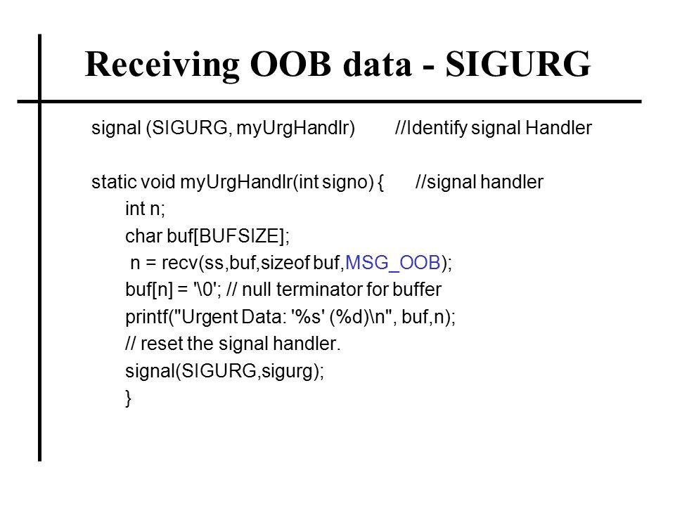 Receiving OOB data - SIGURG signal (SIGURG, myUrgHandlr)//Identify signal Handler static void myUrgHandlr(int signo) { //signal handler int n; char bu