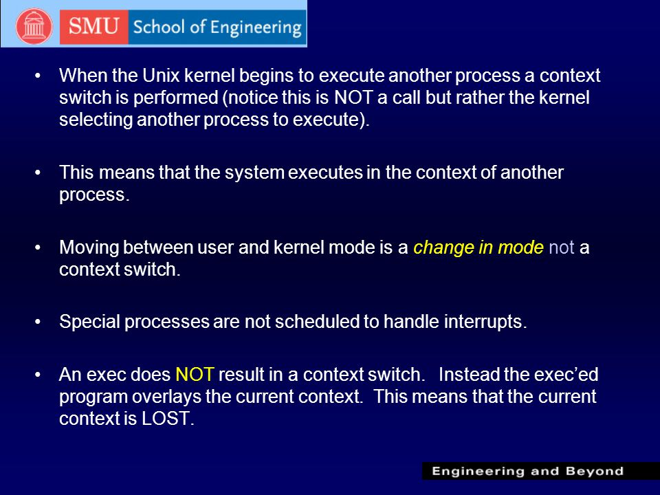 When the Unix kernel begins to execute another process a context switch is performed (notice this is NOT a call but rather the kernel selecting another process to execute).