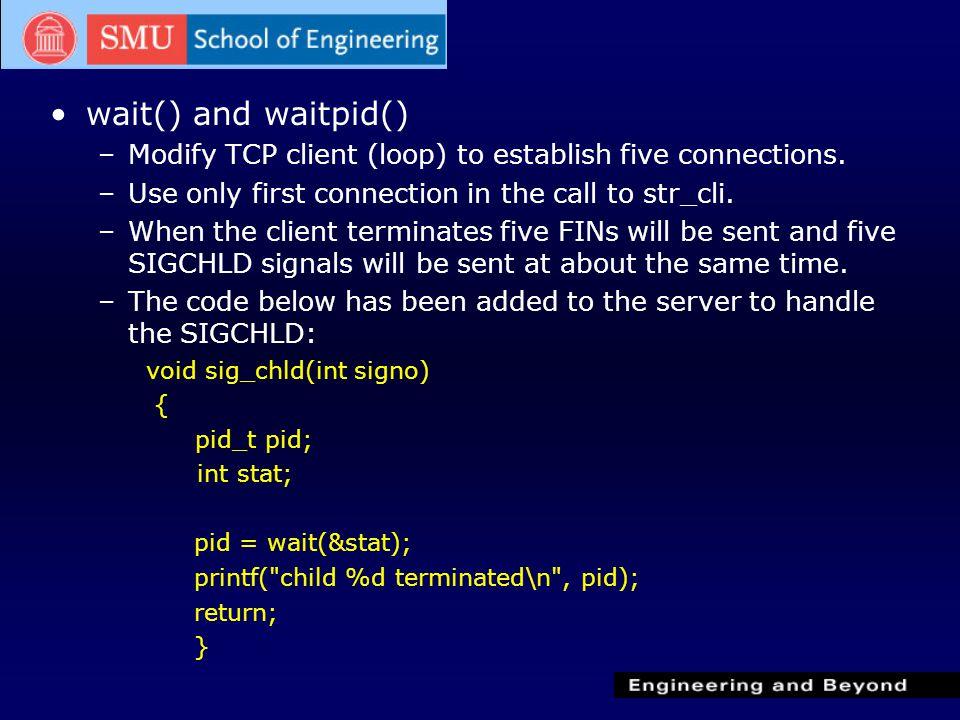 wait() and waitpid() –Modify TCP client (loop) to establish five connections.