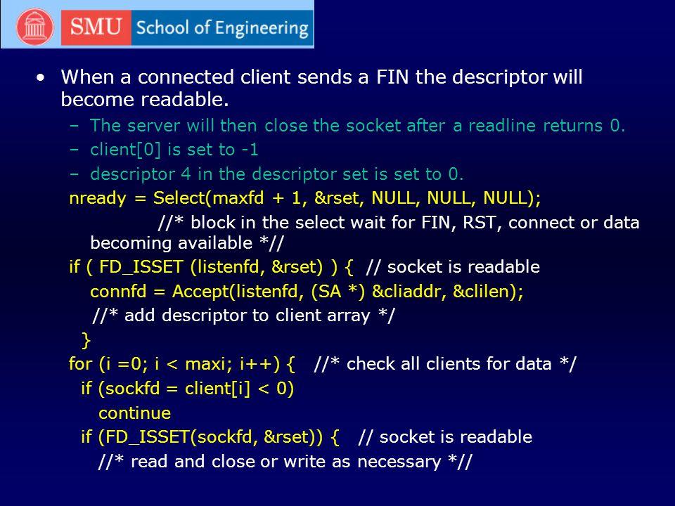 When a connected client sends a FIN the descriptor will become readable.