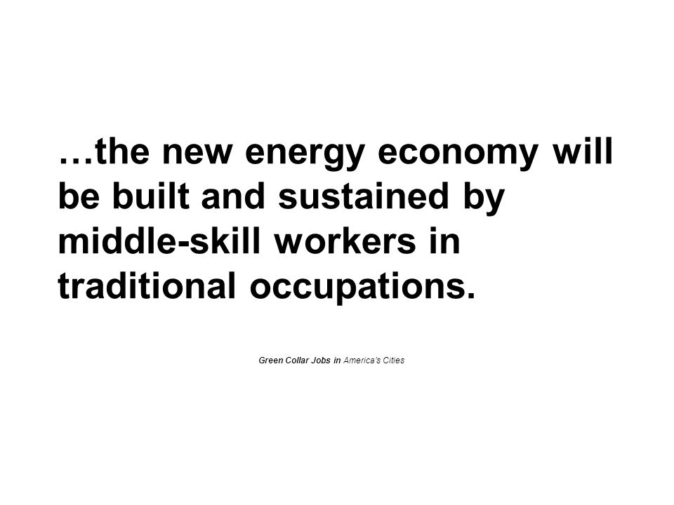 …the new energy economy will be built and sustained by middle-skill workers in traditional occupations.