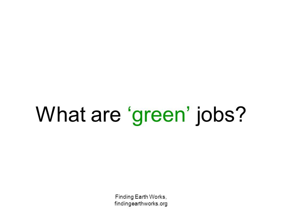 Finding Earth Works, findingearthworks.org What are 'green' jobs