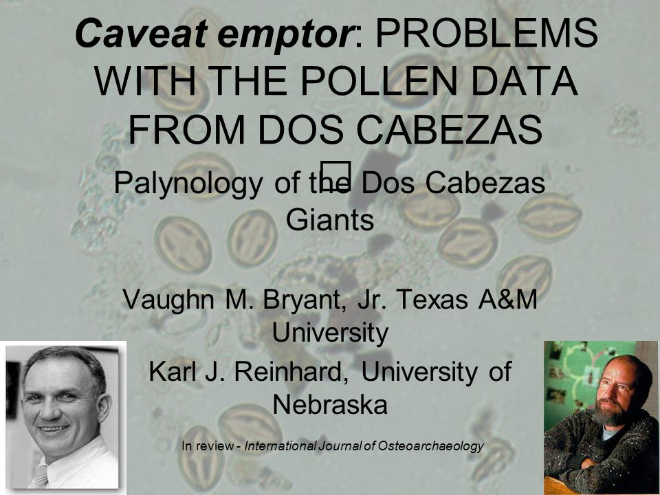 Caveat emptor: PROBLEMS WITH THE POLLEN DATA FROM DOS CABEZAS Palynology of the Dos Cabezas Giants Vaughn M.