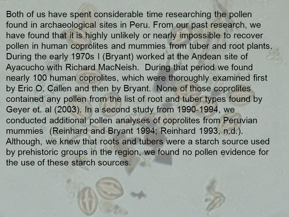 Both of us have spent considerable time researching the pollen found in archaeological sites in Peru. From our past research, we have found that it is