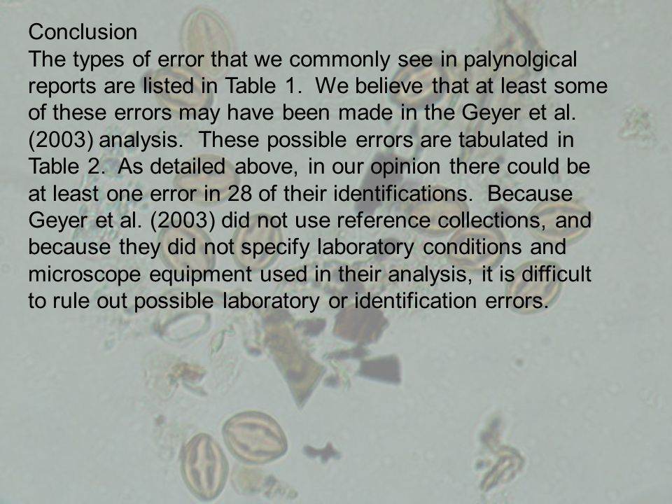 Conclusion The types of error that we commonly see in palynolgical reports are listed in Table 1. We believe that at least some of these errors may ha