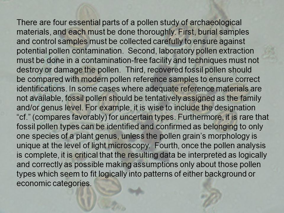 There are four essential parts of a pollen study of archaeological materials, and each must be done thoroughly. First, burial samples and control samp