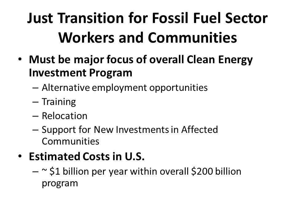 Just Transition for Fossil Fuel Sector Workers and Communities Must be major focus of overall Clean Energy Investment Program – Alternative employment