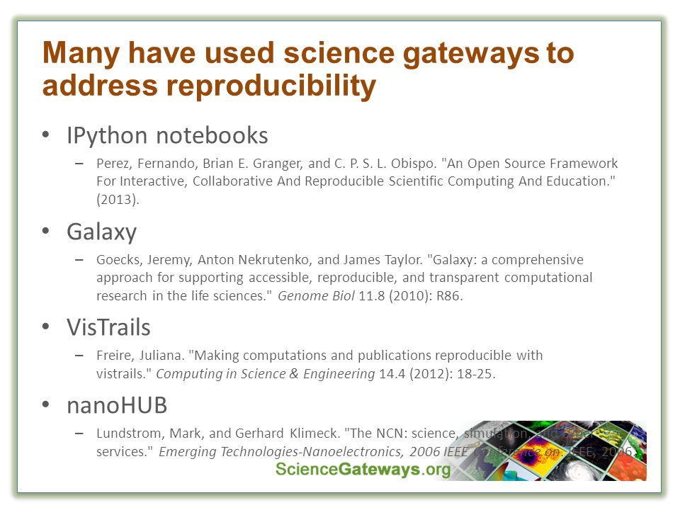 Many have used science gateways to address reproducibility IPython notebooks – Perez, Fernando, Brian E.