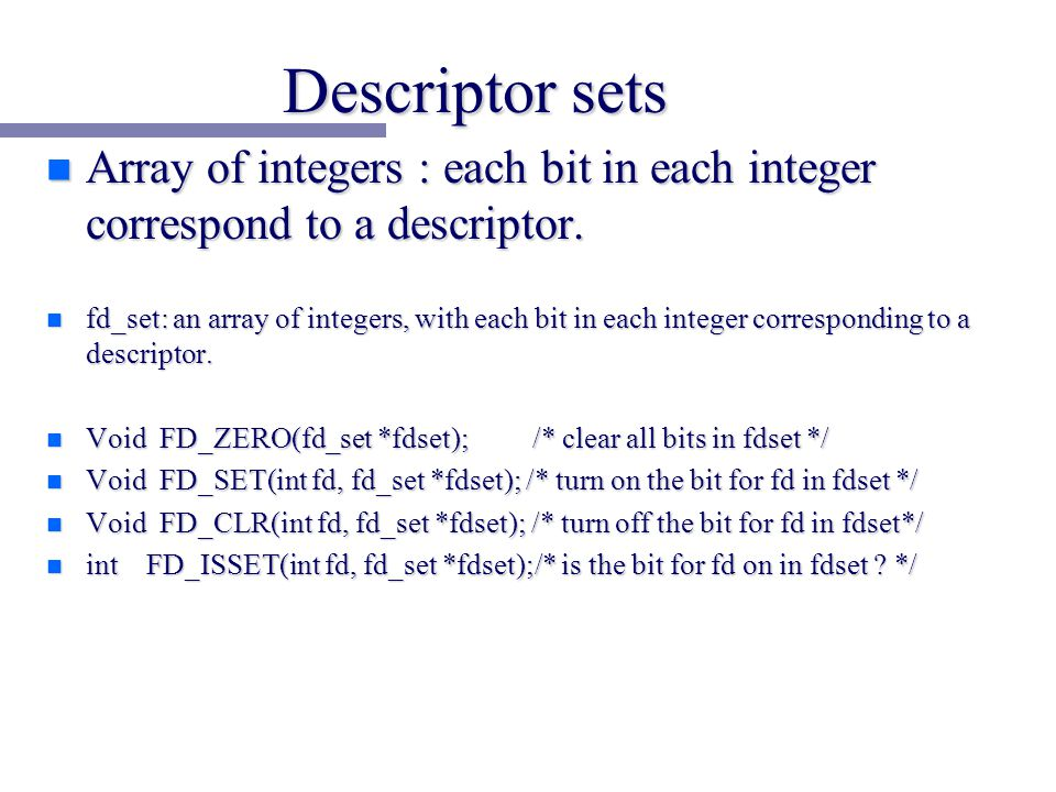 Descriptor sets n Array of integers : each bit in each integer correspond to a descriptor.