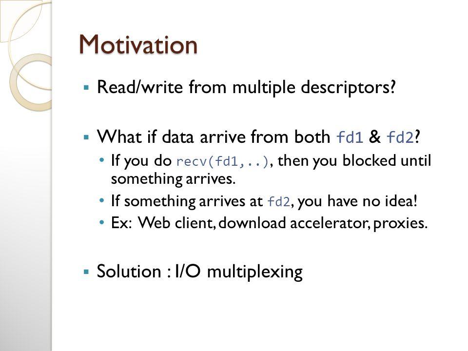 Motivation  Read/write from multiple descriptors.