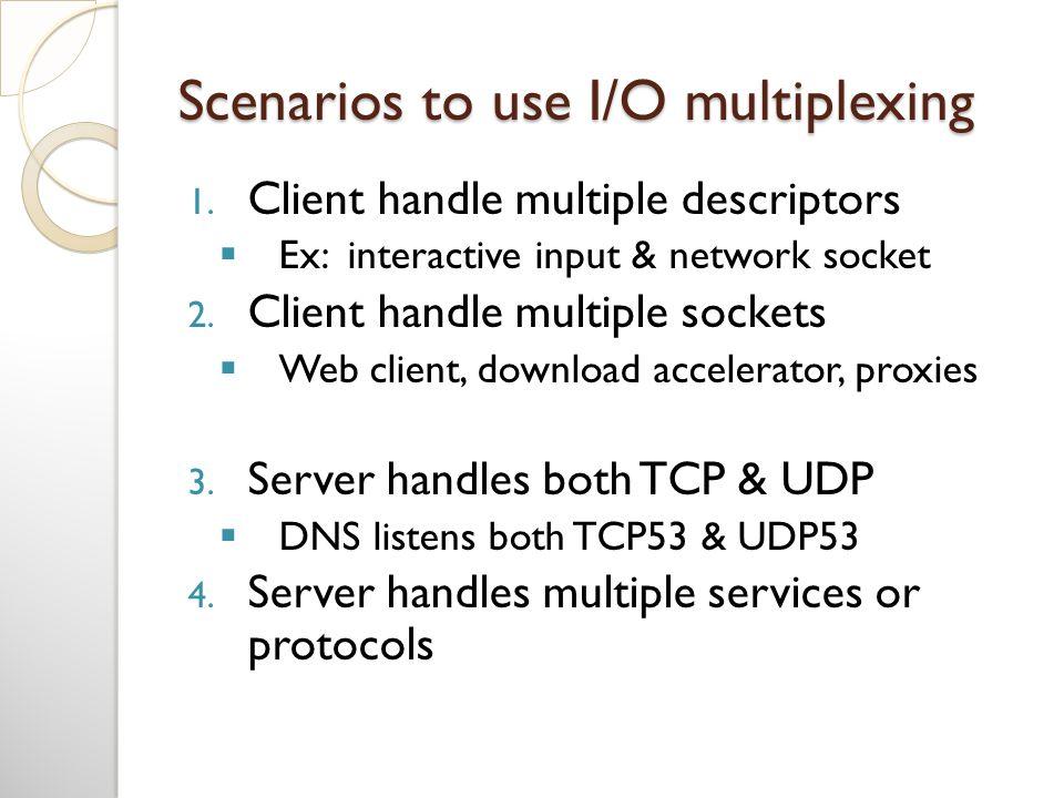Scenarios to use I/O multiplexing 1.