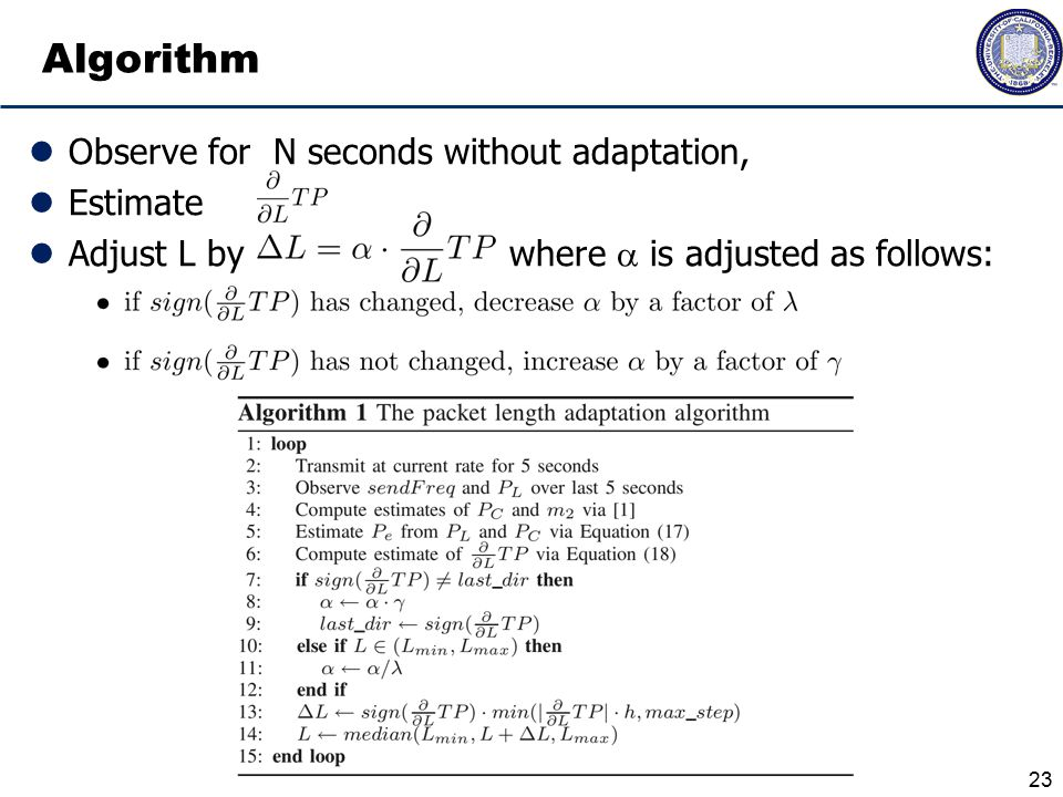 Algorithm Observe for N seconds without adaptation, Estimate Adjust L by where  is adjusted as follows: 23