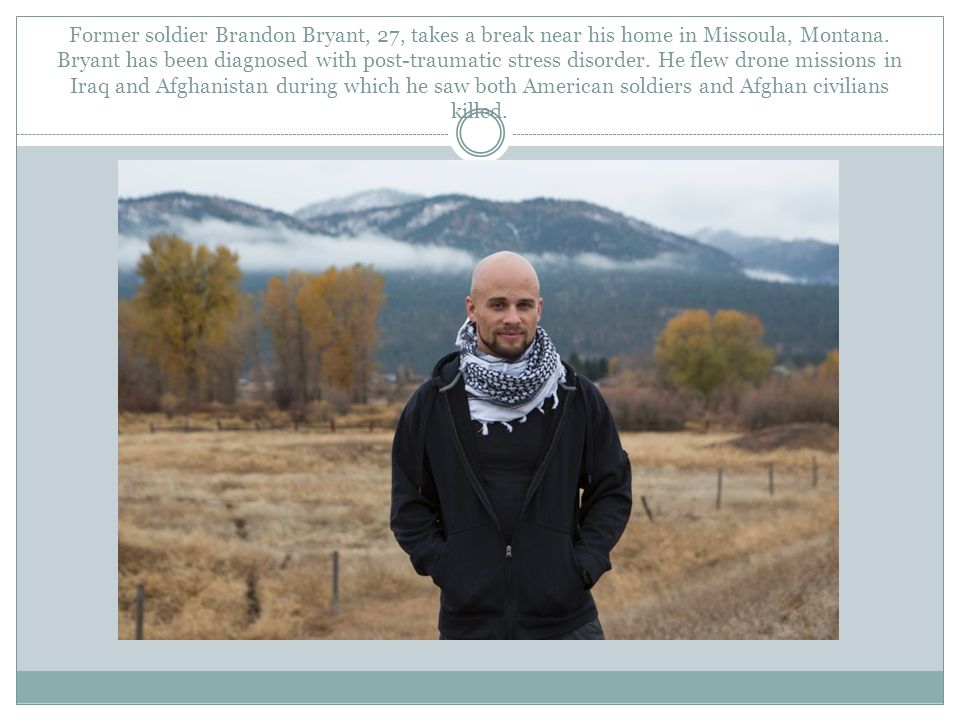 Former soldier Brandon Bryant, 27, takes a break near his home in Missoula, Montana.
