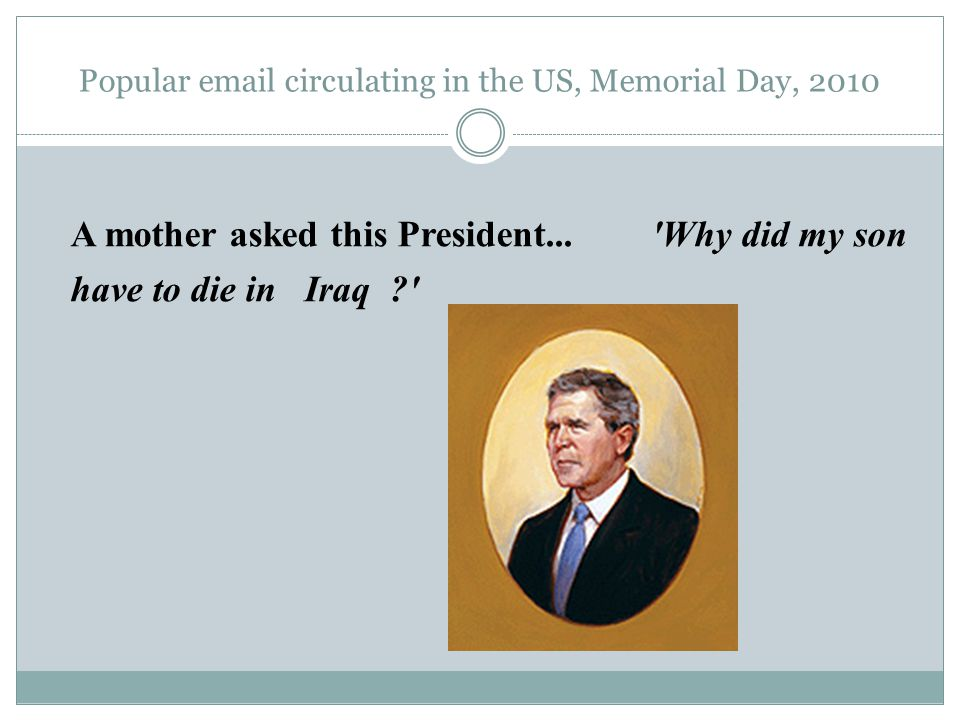 Popular email circulating in the US, Memorial Day, 2010 A mother asked this President...