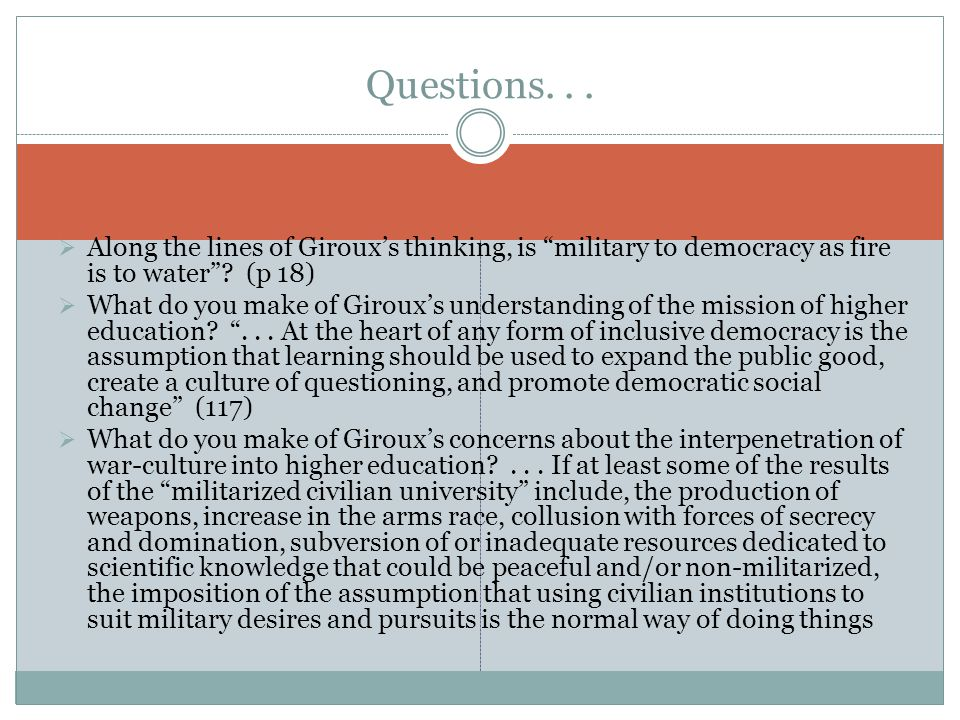 " Along the lines of Giroux's thinking, is ""military to democracy as fire is to water""? (p 18)  What do you make of Giroux's understanding of the mis"