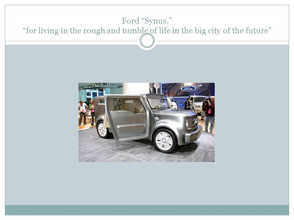 "Ford ""Synus,"" ""for living in the rough and tumble of life in the big city of the future"""
